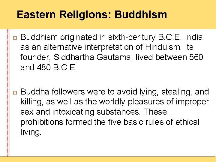 Eastern Religions: Buddhism originated in sixth-century B. C. E. India as an alternative interpretation