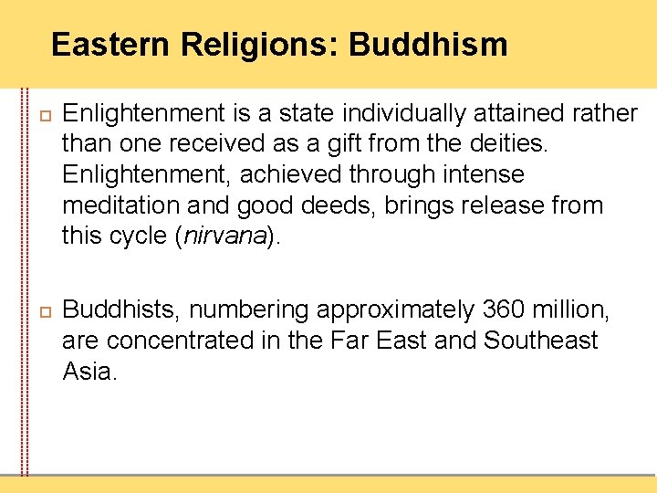 Eastern Religions: Buddhism Enlightenment is a state individually attained rather than one received as