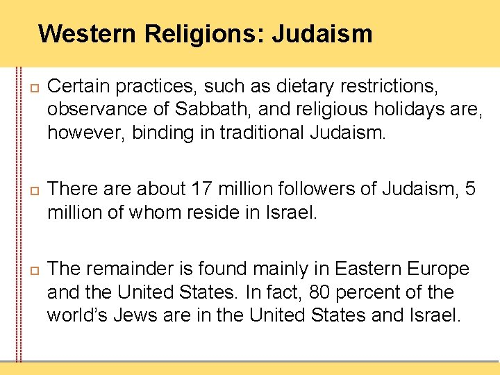 Western Religions: Judaism Certain practices, such as dietary restrictions, observance of Sabbath, and religious