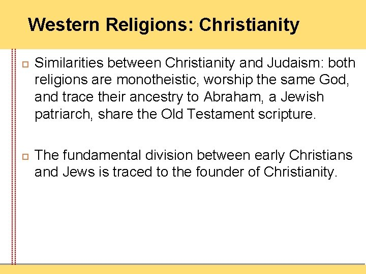 Western Religions: Christianity Similarities between Christianity and Judaism: both religions are monotheistic, worship the