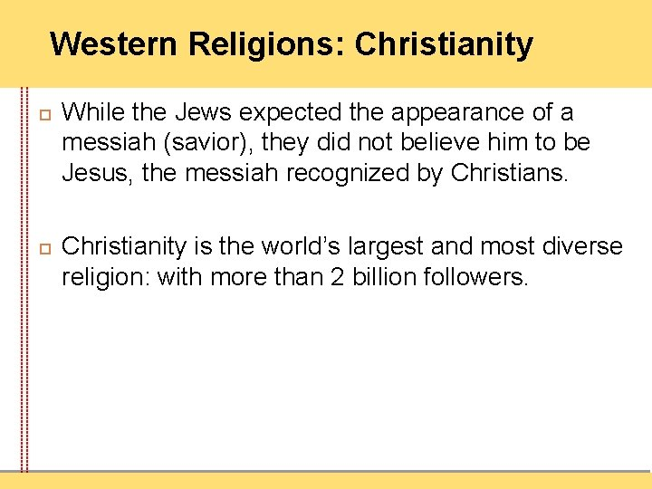 Western Religions: Christianity While the Jews expected the appearance of a messiah (savior), they