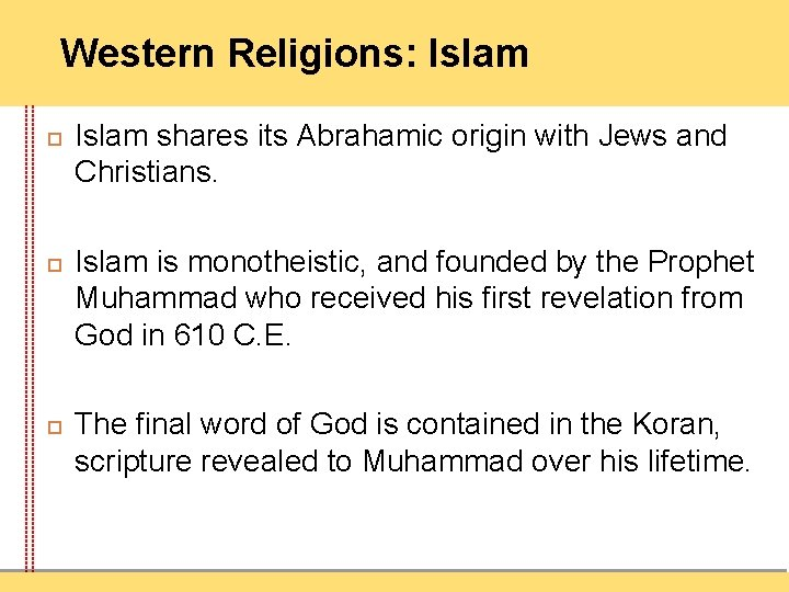 Western Religions: Islam shares its Abrahamic origin with Jews and Christians. Islam is monotheistic,