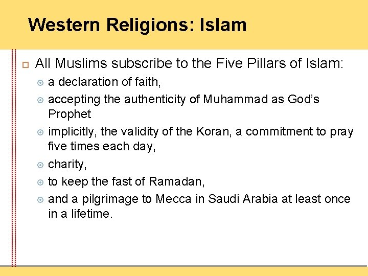 Western Religions: Islam All Muslims subscribe to the Five Pillars of Islam: a declaration