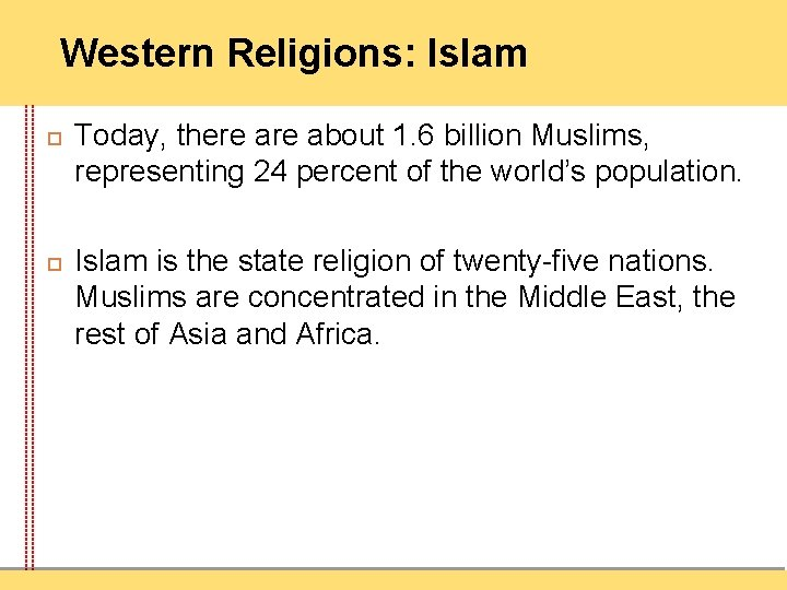 Western Religions: Islam Today, there about 1. 6 billion Muslims, representing 24 percent of