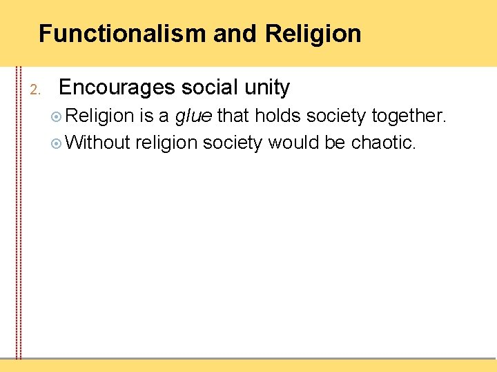 Functionalism and Religion 2. Encourages social unity Religion is a glue that holds society