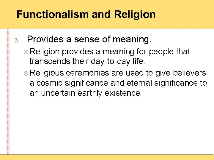 Functionalism and Religion 3. Provides a sense of meaning. Religion provides a meaning for