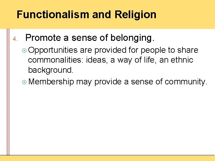Functionalism and Religion 4. Promote a sense of belonging. Opportunities are provided for people
