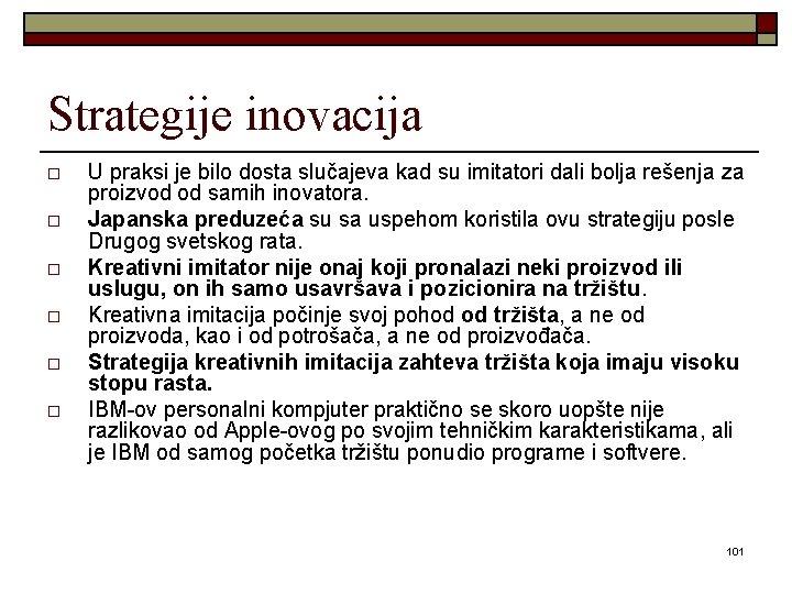 Strategije inovacija o o o U praksi je bilo dosta slučajeva kad su imitatori