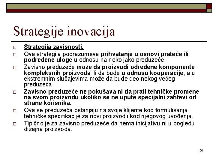 Strategije inovacija o o o Strategija zavisnosti. Ova strategija podrazumeva prihvatanje u osnovi prateće