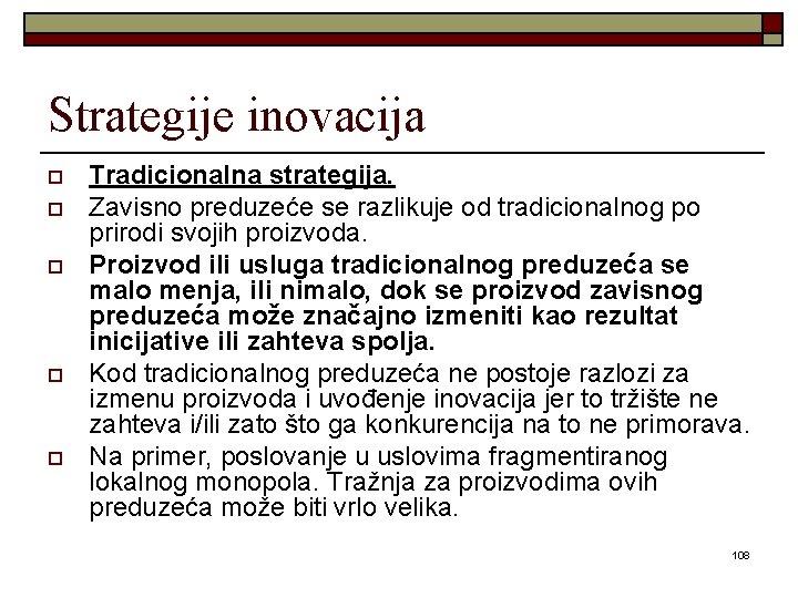 Strategije inovacija o o o Tradicionalna strategija. Zavisno preduzeće se razlikuje od tradicionalnog po