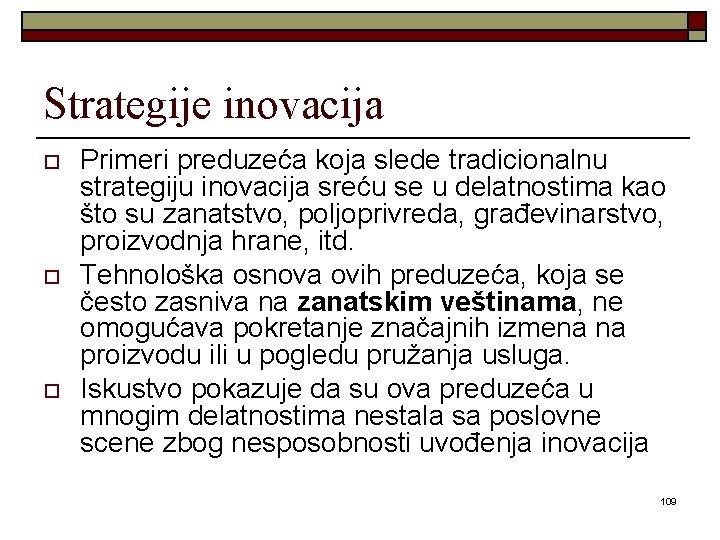 Strategije inovacija o o o Primeri preduzeća koja slede tradicionalnu strategiju inovacija sreću se