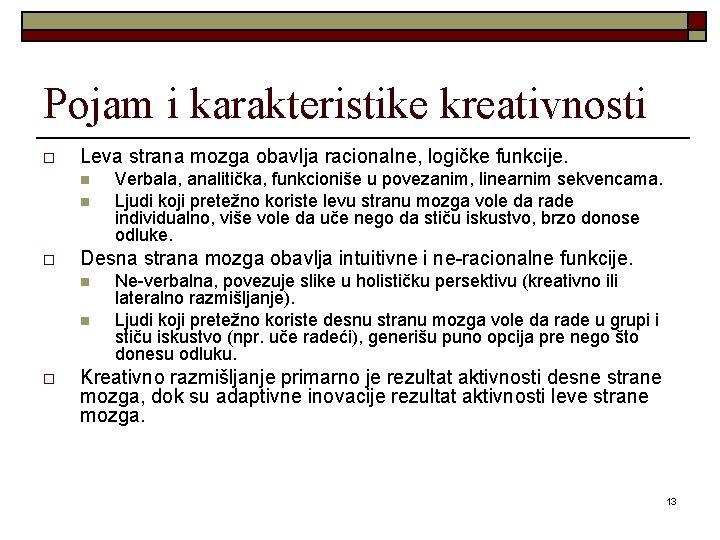 Pojam i karakteristike kreativnosti o Leva strana mozga obavlja racionalne, logičke funkcije. n n