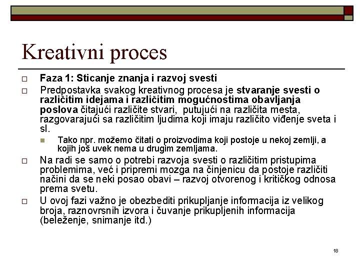 Kreativni proces o o Faza 1: Sticanje znanja i razvoj svesti Predpostavka svakog kreativnog