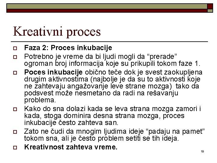 Kreativni proces o o o Faza 2: Proces inkubacije Potrebno je vreme da bi