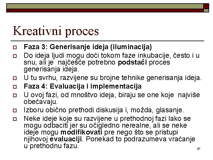 Kreativni proces o o o o Faza 3: Generisanje ideja (iluminacija) Do ideja ljudi