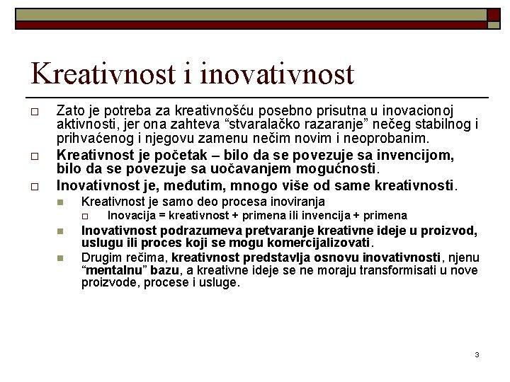 Kreativnost i inovativnost o o o Zato je potreba za kreativnošću posebno prisutna u