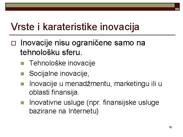 Vrste i karateristike inovacija o Inovacije nisu ograničene samo na tehnološku sferu. n n