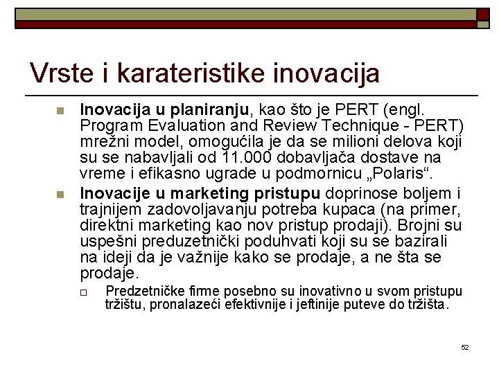 Vrste i karateristike inovacija n n Inovacija u planiranju, kao što je PERT (engl.