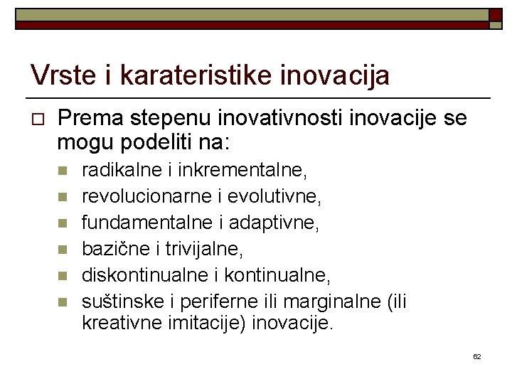 Vrste i karateristike inovacija o Prema stepenu inovativnosti inovacije se mogu podeliti na: n