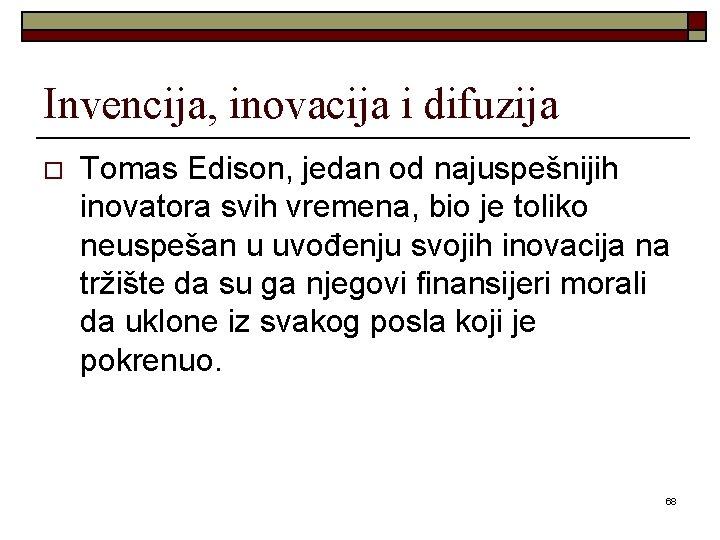 Invencija, inovacija i difuzija o Tomas Edison, jedan od najuspešnijih inovatora svih vremena, bio