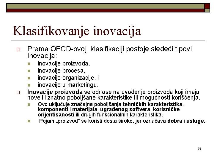 Klasifikovanje inovacija o Prema OECD-ovoj klasifikaciji postoje sledeći tipovi inovacija: inovacije proizvoda, n inovacije