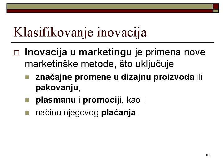 Klasifikovanje inovacija o Inovacija u marketingu je primena nove marketinške metode, što uključuje n