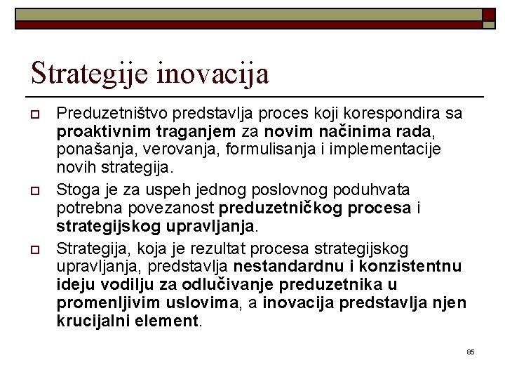 Strategije inovacija o o o Preduzetništvo predstavlja proces koji korespondira sa proaktivnim traganjem za