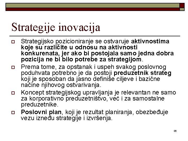 Strategije inovacija o o Strategijsko pozicioniranje se ostvaruje aktivnostima koje su različite u odnosu
