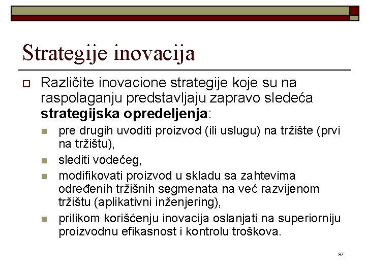Strategije inovacija o Različite inovacione strategije koje su na raspolaganju predstavljaju zapravo sledeća strategijska