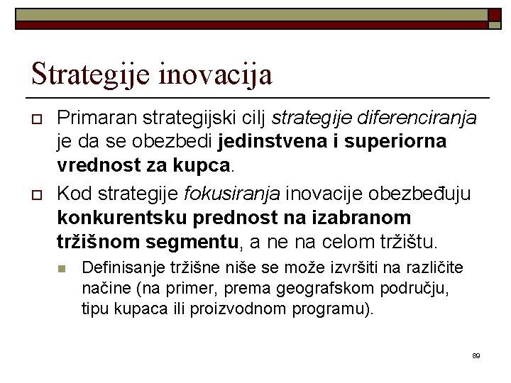 Strategije inovacija o o Primaran strategijski cilj strategije diferenciranja je da se obezbedi jedinstvena