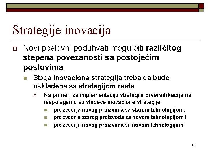 Strategije inovacija o Novi poslovni poduhvati mogu biti različitog stepena povezanosti sa postojećim poslovima.