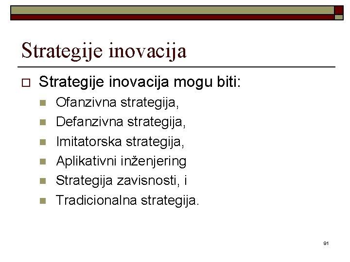 Strategije inovacija o Strategije inovacija mogu biti: n n n Ofanzivna strategija, Defanzivna strategija,