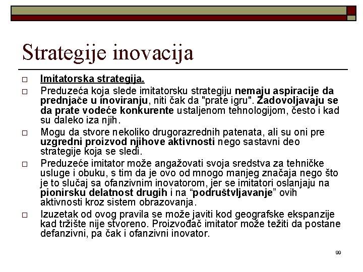 Strategije inovacija o o o Imitatorska strategija. Preduzeća koja slede imitatorsku strategiju nemaju aspiracije