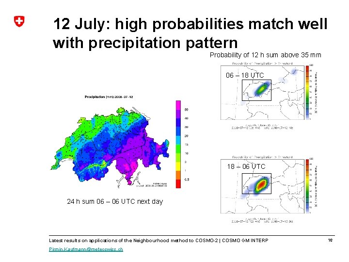 12 July: high probabilities match well with precipitation pattern Probability of 12 h sum