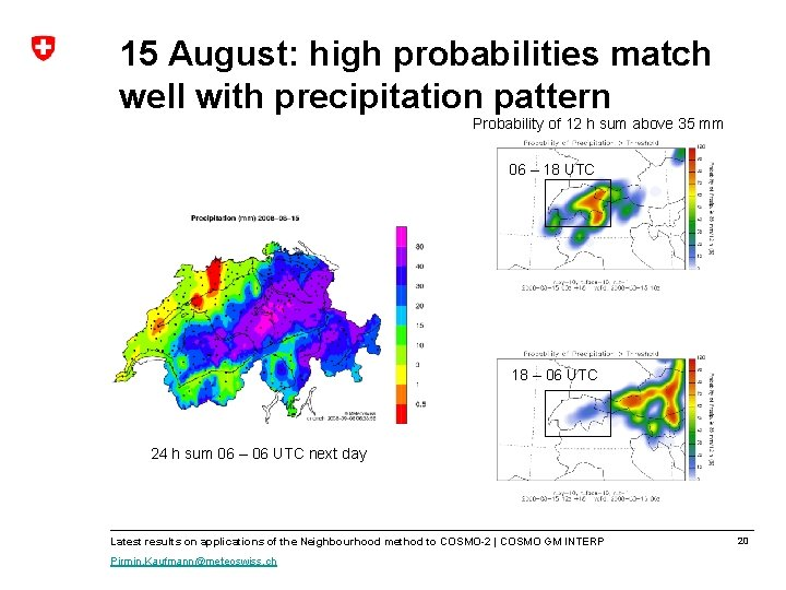 15 August: high probabilities match well with precipitation pattern Probability of 12 h sum