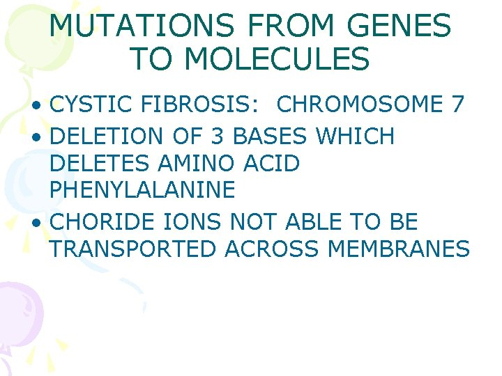 MUTATIONS FROM GENES TO MOLECULES • CYSTIC FIBROSIS: CHROMOSOME 7 • DELETION OF 3