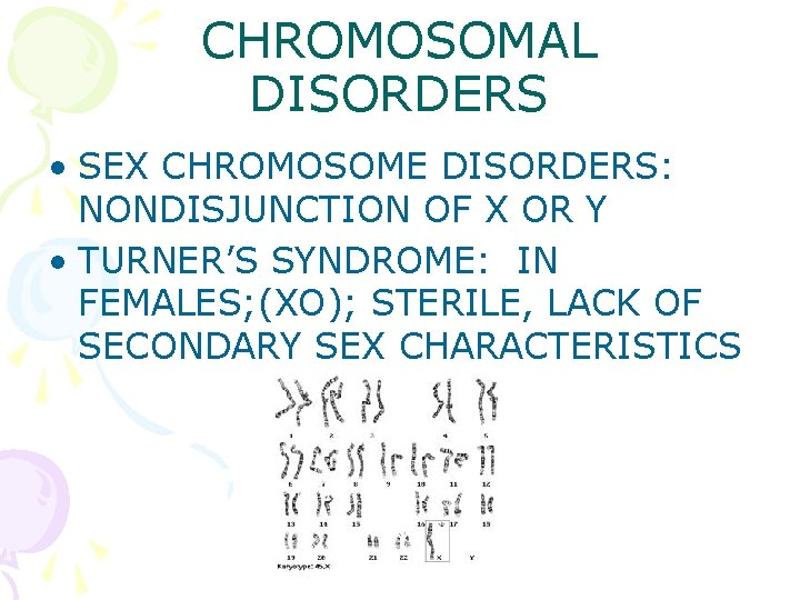 CHROMOSOMAL DISORDERS • SEX CHROMOSOME DISORDERS: NONDISJUNCTION OF X OR Y • TURNER'S SYNDROME: