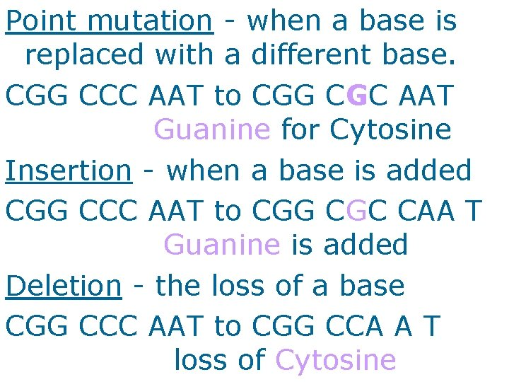Point mutation - when a base is replaced with a different base. CGG CCC