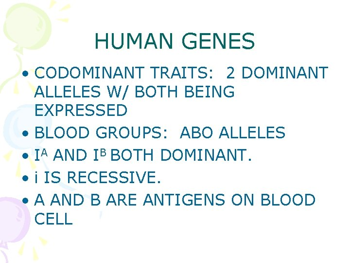 HUMAN GENES • CODOMINANT TRAITS: 2 DOMINANT ALLELES W/ BOTH BEING EXPRESSED • BLOOD