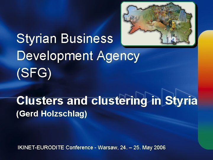 Styrian Business Development Agency (SFG) Clusters and clustering in Styria (Gerd Holzschlag) IKINET-EURODITE Conference