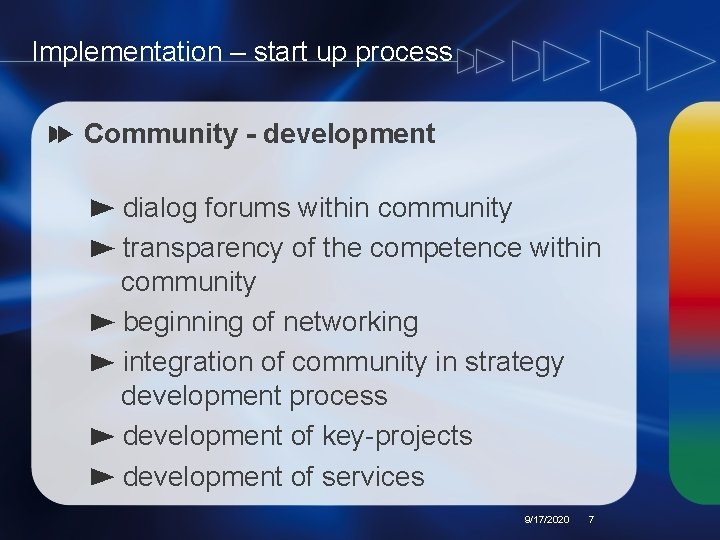 Implementation – start up process Community - development dialog forums within community transparency of
