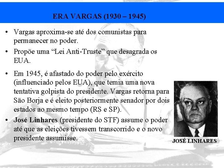 ERA VARGAS (1930 – 1945) • Vargas aproxima-se até dos comunistas para permanecer no