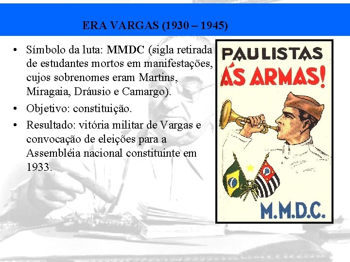 ERA VARGAS (1930 – 1945) • Símbolo da luta: MMDC (sigla retirada de estudantes