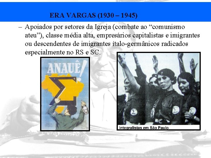 """ERA VARGAS (1930 – 1945) – Apoiados por setores da Igreja (combate ao """"comunismo"""