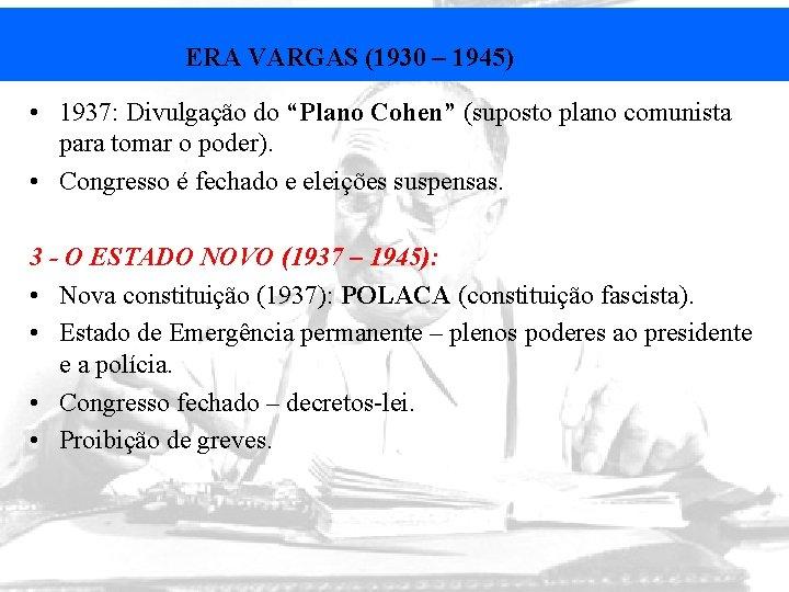 """ERA VARGAS (1930 – 1945) • 1937: Divulgação do """"Plano Cohen"""" (suposto plano comunista"""