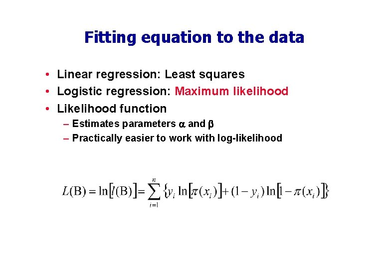 Fitting equation to the data • Linear regression: Least squares • Logistic regression: Maximum