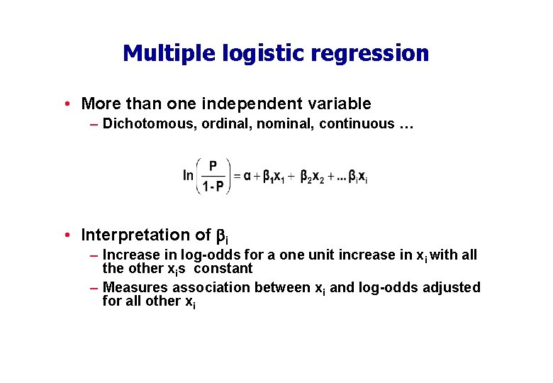 Multiple logistic regression • More than one independent variable – Dichotomous, ordinal, nominal, continuous