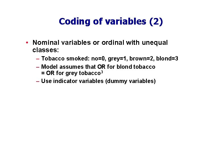 Coding of variables (2) • Nominal variables or ordinal with unequal classes: – Tobacco