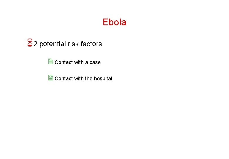 Ebola 62 potential risk factors 2 Contact with a case 2 Contact with the