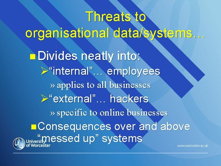 """Threats to organisational data/systems… n Divides neatly into: Ø""""internal""""… employees » applies to all"""
